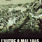 L'AUTRE 8 MAI 1945 Aux origines de la guerre d'Algerie AFFICHE
