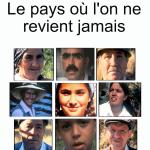 LE PAYS OÙ L'ON NE REVIENT JAMAIS VISAGES